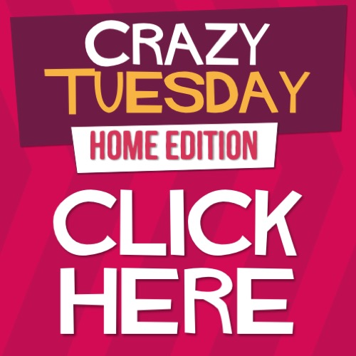 CRAZY TUESDAY HOME EDITION DROGHEDA
